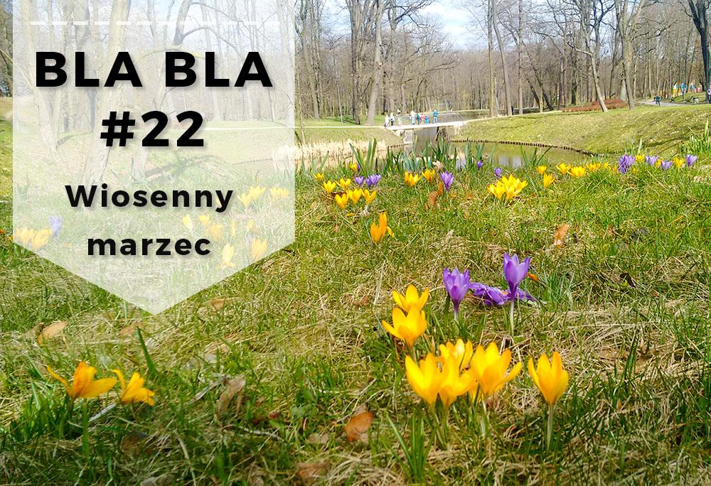 Blabla #22 // Podsumowanie wiosennego marca