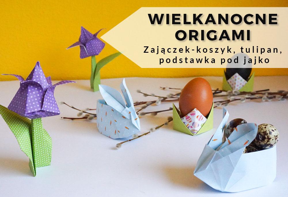 Wielkanocne origami – Zajączek z koszykiem, tulipan i podstawka pod jajko