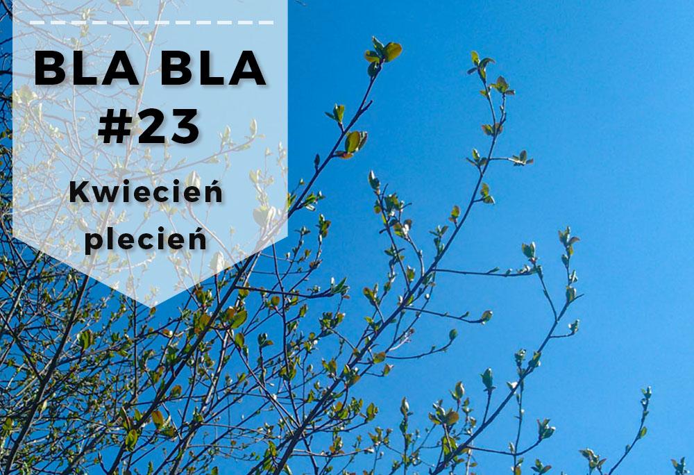 Blabla #23 // Kwiecień plecień – podsumowanie