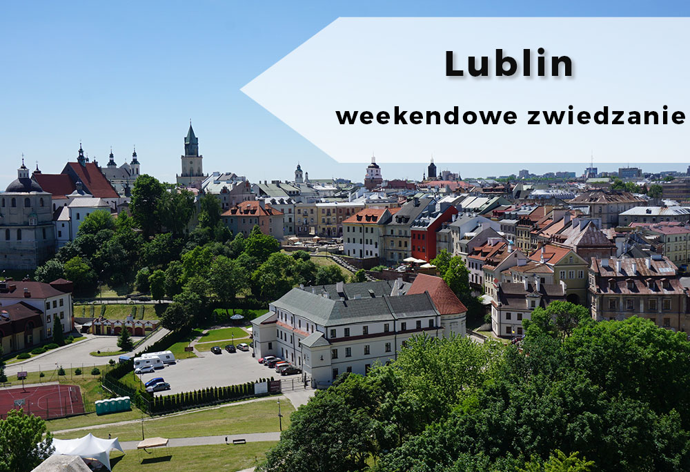 Weekendowe zwiedzanie: Lublin – co zobaczyć, gdzie być