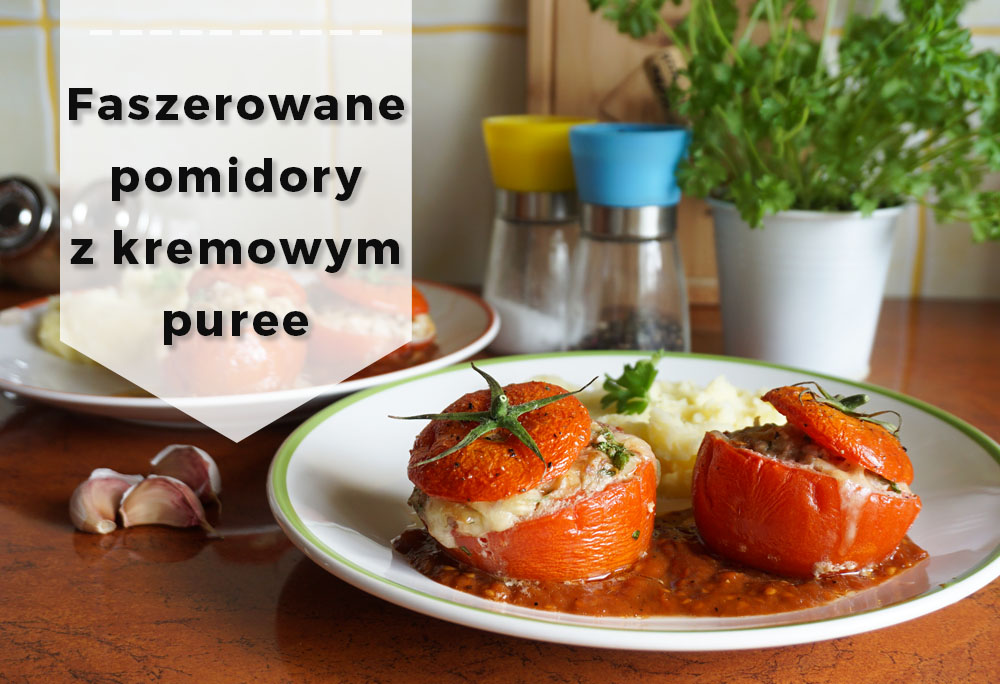 Faszerowane pomidory z kremowym puree
