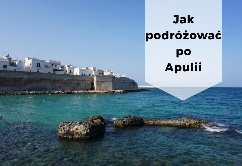 Jak podróżować po Apulii