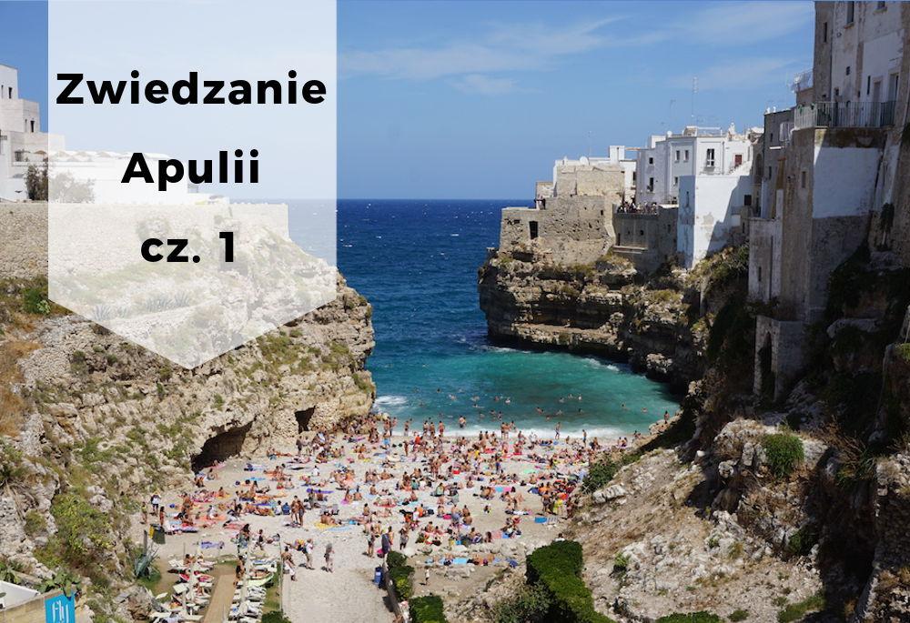 Zwiedzanie Apulii – najciekawsze miejsca cz. 1