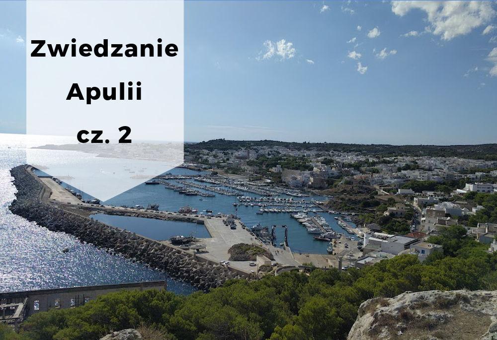 Zwiedzanie Apulii – najciekawsze miejsca cz. 2