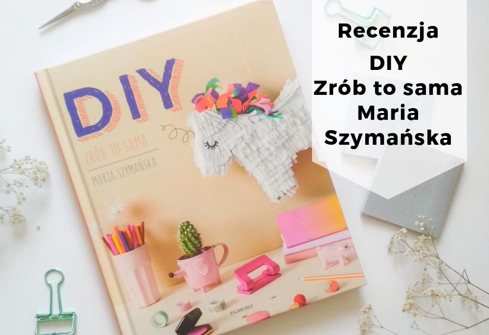 DIY Zrób to sama Maria Szymańska – recenzja książki