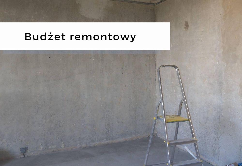 Jak oszacować budżet na remont mieszkania + nasze wydatki na remont