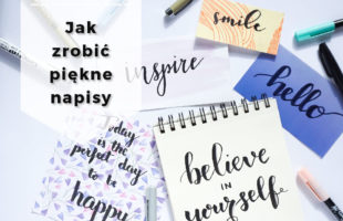 Jak robić piękne napisy? Hand lettering i oszukana kaligrafia