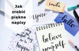 Jak robićpiękne napisy? Hand lettering i oszukana kaligrafia